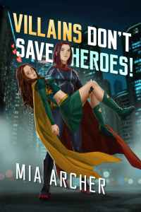 Villains Dont' Save Heroes Cover