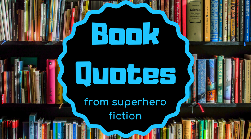 Book Quotes from Superhero Fiction
