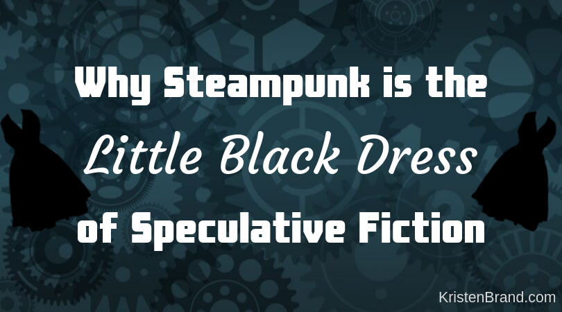 Why Steampunk is the Little Black Dress of SpeculativeFiction