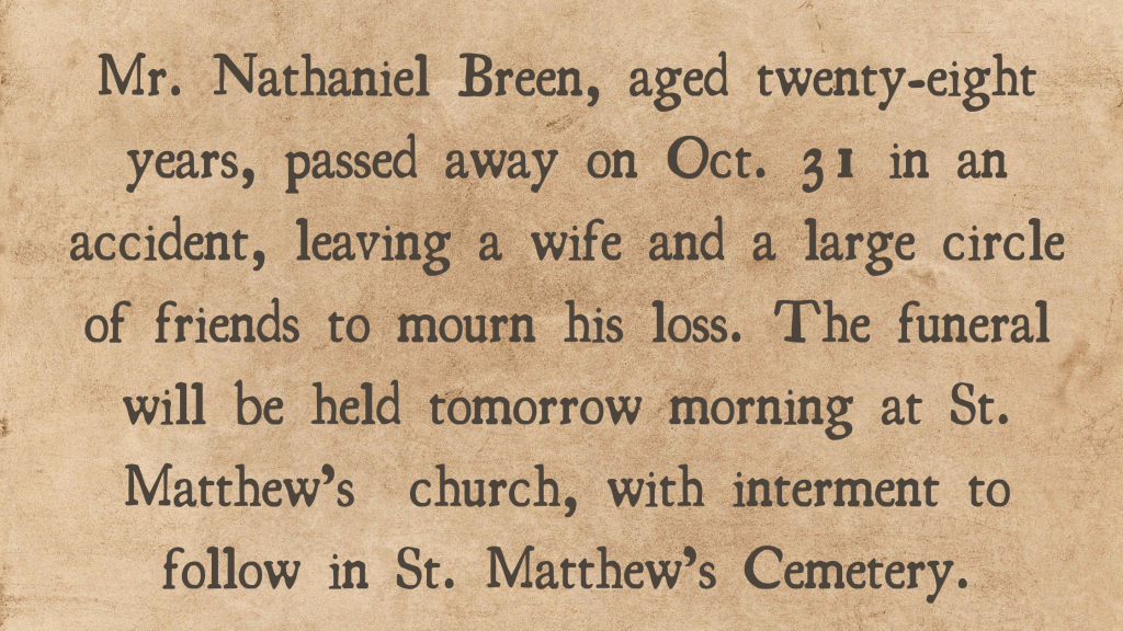 "Old newspaper obituary with the text ""Mr. Nathaniel Breen, aged twenty-eight years, passed away on Oct. 31 in an accident, leaving a wife and a large circle of friends to mourn his loss. The funeral will be held tomorrow morning at St. Matthew's church, with interment to follow in St. Matthew's Cemetery."""