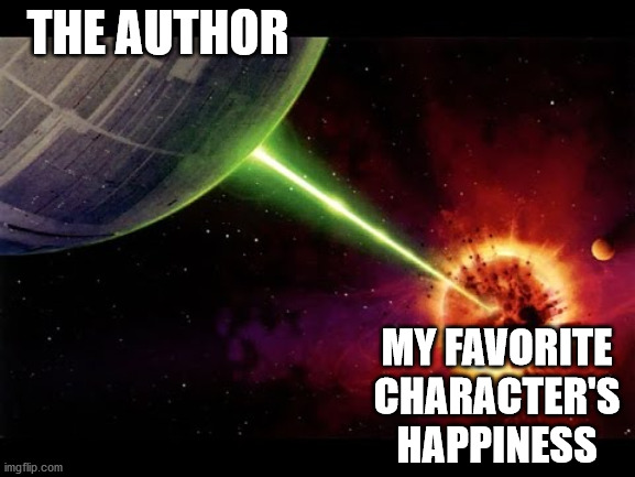 "Meme showing the Death Start blowing up Aalderon with the text ""The Author"" over the Death Star and ""My favorite character's happiness"" over the exploding planet."