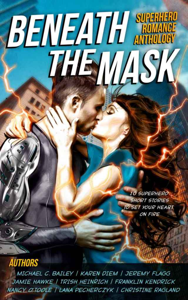 Cover for superhero romance anthology Beneath the Mask showing a man with a robotic arm kissing a woman emitting electricity